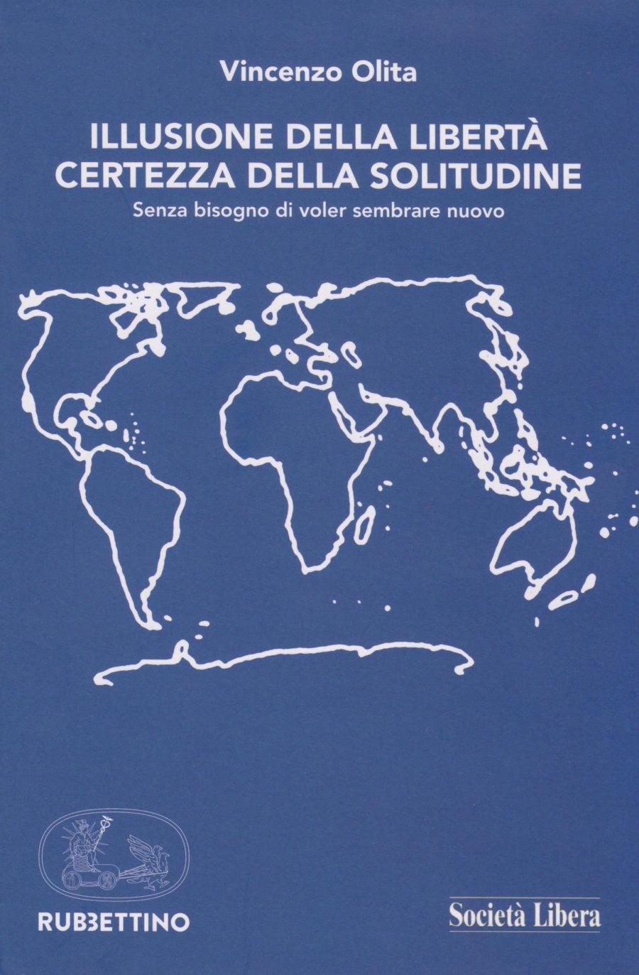 La copertina del libro Illusione della libertà certezza della solitudine, di Vincenzo Olita