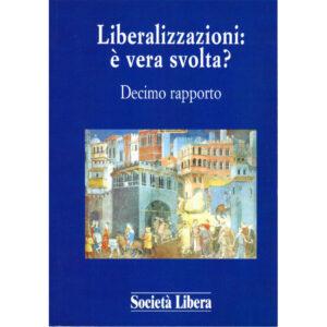 La copertina del libro Liberalizzazioni,:è vera svolta? Decimo rapporto