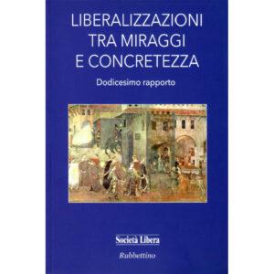 La copertina del libro Liberalizzazioni tra miraggi e concretezze dodicesimo rapporto